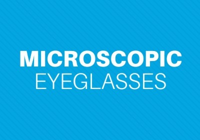 Microscopic Eyeglasses