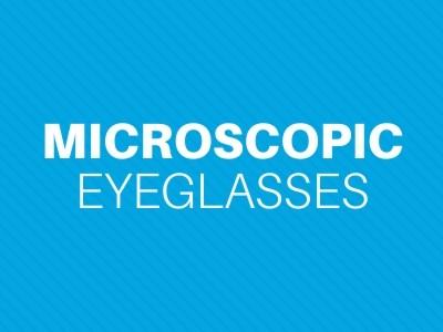 Microscopic Eyeglasses