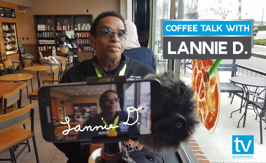 Coffee Talk with Lannie D, legally blind Maryland resident